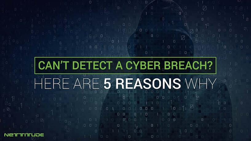 Cyber Breach - 5 reasons you fail to detect - BLOG.jpg