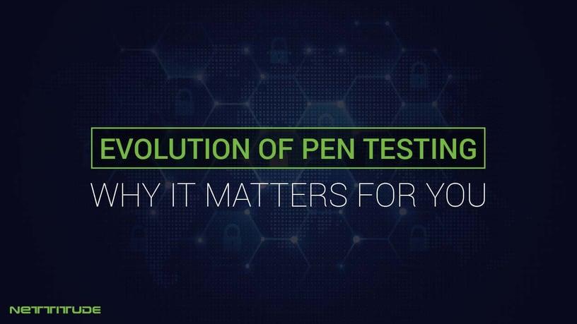 Evolution of Pen Testing - Why it matters - BLOG.jpg