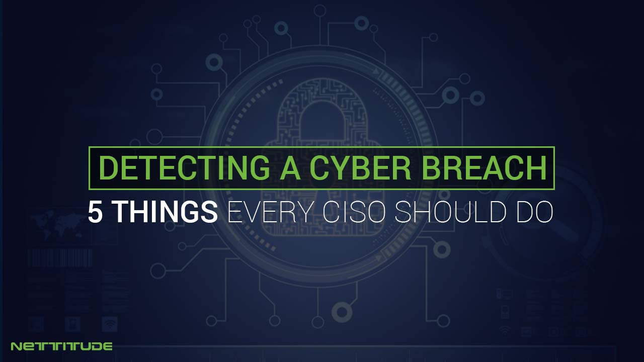 5 things that every CISO should do to detect a Cyber breach - BLOG.jpg